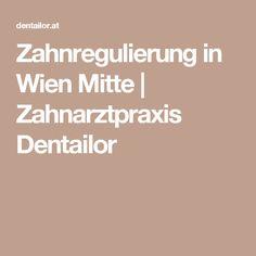 Zahnregulierung in Wien Mitte   Zahnarztpraxis Dentailor Local Dentist Office