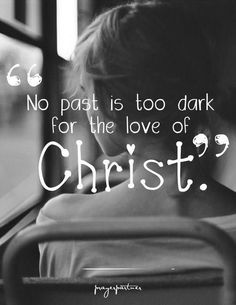 No past is too dark for the love of Christ. ❤️ --> God knows our darkest secrets and still wants to heal us with His love!