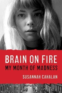 """Brain on Fire is both a memoir and a medical thriller, an exposé of the health care system and a tribute to the men and women who work within in,  it is a warning of how fragile our minds and bodies are, and an affirmation of the strength of love and family.""  Check out the blog for Allison's review of Brain on Fire: My Month of Madness by Susannah Cahalan."