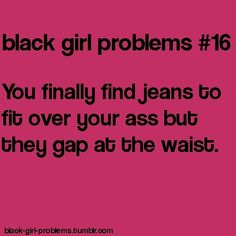 This is not just a black girl problem!!! This is a me problem too.
