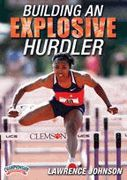 Building an Explosive Hurdler - With an easy to follow step-by-step approach to hurdle training, Lawrence Johnson introduces you to a vast series of high level training disciplines for your hurdlers.