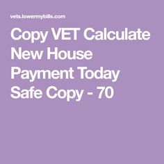 Copy VET Calculate New House Payment Today Safe Copy - 70 Calculator, New Homes, News, House, Home, Homes, Houses
