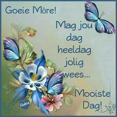 Good Morning Good Night, Good Morning Wishes, Good Morning Quotes, Goeie Nag, Goeie More, Afrikaans Quotes, Make You Cry, Morning Greeting, Deep Thoughts