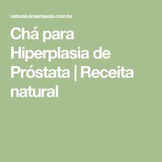 Chá para Hiperplasia de Próstata | Receita natural