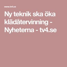 Ny teknik ska öka klädåtervinning - Nyheterna - tv4.se