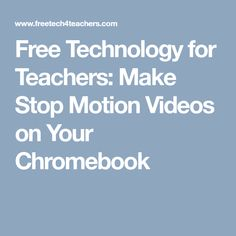 Free Technology for Teachers: Make Stop Motion Videos on Your Chromebook