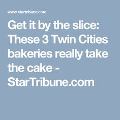 Get it by the slice: These 3 Twin Cities bakeries really take the cake - StarTribune.com