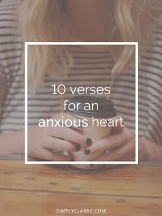So many of these are already underlined in my scriptures... Good reminders. 10 Verses for an Anxious Heart - Simply Clarke