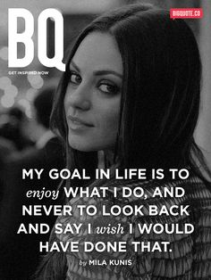 My goal in life is to enjoy what I do, and never to look back and say I wish I would have done that. - Mila Kunis Get inspired now by Big Quote! Worth Quotes, Advice Quotes, Me Quotes, Lyric Quotes, Motivational Quotes, Inspirational Quotes, Lyrics, My Goal In Life, Life Goals