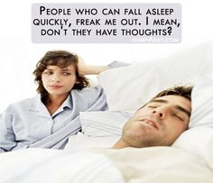 This is TOTALLY my husband!! He falls asleep in seconds and I stare at the wall for nearly an hour.