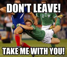 RUGBY LOVE- Don't Leave! Take me with you!
