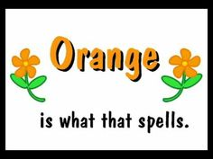Color O-R-A-N-G-E orange -