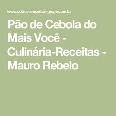 Pão de Cebola do Mais Você - Culinária-Receitas - Mauro Rebelo