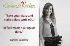 Make a date with yourself ...   Quote by Helen Winder  http://www.helenwinder.co.uk/