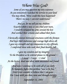 T-WhereWasGod (Large).jpg  God gave me these words eleven years ago on that tragic day, but they are still for today:)  May He bless us each and everyday and may we never forget!!!!