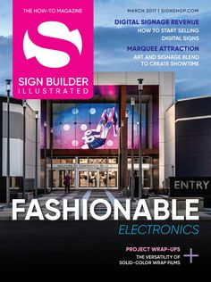 The March 2017 Sign Builder Illustrated magazine is featuring Digitial Signs and Vinyl Graphics!