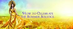 How to Celebrate the Summer Solstice - Sage Goddess