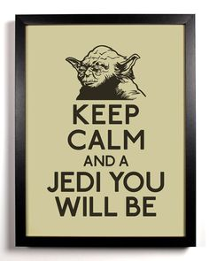 Keep Calm And A Jedi You Will Be (Yoda) 8 x 10 Print Buy 2 Get 1 FREE Keep Calm Art Keep Calm Poster Keep Calm Print. $8.99, via Etsy.