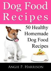 Kindle $0.99 Special:  May 7 – 8     ~~ Dog Food Recipes !! 50 healthy, safe, and tasty homemade dog food recipes