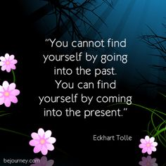 You cannot find yourself by going into the past...