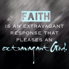 Faith is an extravagant response that pleases an extravagant God. #showersblessing