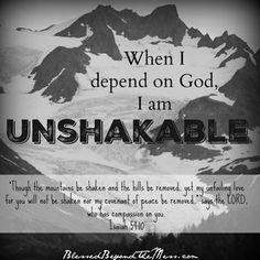 When I depend on God, I am Unshakable.