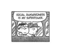 Social awkwardness is my superpower