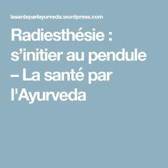 Radiesthésie : s'initier au pendule – La santé par l'Ayurveda