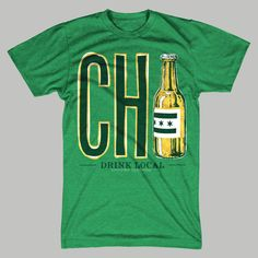 St. Patrick's Day Drink Local Chicago T-Shirt by chitownclothing