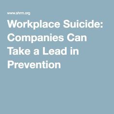 Workplace Suicide: Companies Can Take a Lead in Prevention