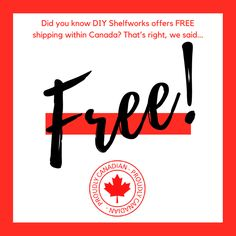 We offer FREE Shopping in Canada on all of our DIY Shelves!