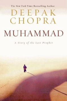 Muhammad: A Story of the Last Prophet by Deepak Chopra. $9.30. Author: Deepak Chopra. Publisher: HarperCollins e-books; Reprint edition (September 8, 2010). 360 pages