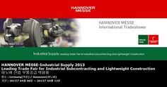 HANNOVER MESSE-Industrial Supply 2013 Leading Trade Fair for Industrial Subcontracting and Lightweight Construction 하노버 산업 부품공급 박람회