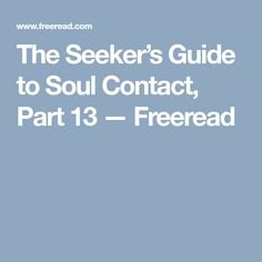 The Seeker's Guide to Soul Contact, Part 15 — Freeread A Course In Miracles, Writings, Author, Books, Inspirational, Inspired, Livros, Libros, Writers