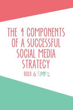 Bold & Pop : The 4 Components of a Successful Social Media Strategy