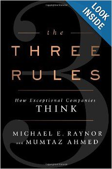 The Three Rules: How Exceptional Companies Think: Michael E. Raynor, Mumtaz Ahmed: 9781591846147: Amazon.com: Books