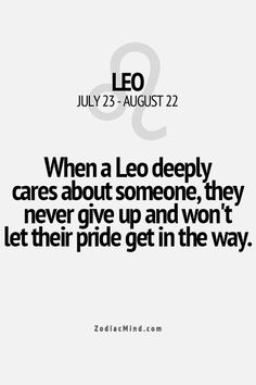 When a Leo deeply cares about someone, they never give up and won't let their pride get in the way.