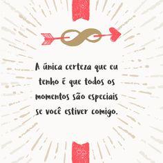Frase de Amor - A única certeza que eu tenho é que todos os momentos são especiais se você estiver comigo.
