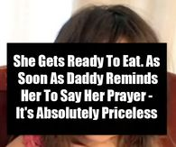 She Gets Ready To Eat. As Soon As Daddy Reminds Her To Say Her Prayer - It's Absolutely Priceless