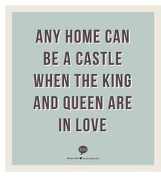 Any home can be a castle when the king and queen are in love. Visit www. to see more sweet love quotes & sayings! Great Quotes, Quotes To Live By, Me Quotes, Inspirational Quotes, Story Quotes, Queen Quotes, Wall Quotes, Quotable Quotes, The Words