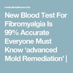 New Blood Test For Fibromyalgia Is 99 Accurate Everyone Must Know Advanced Mold Remediation