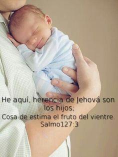 Salmos 127:3 He aquí, herencia de Jehová son los hijos; Cosa de estima el fruto del vientre.♔