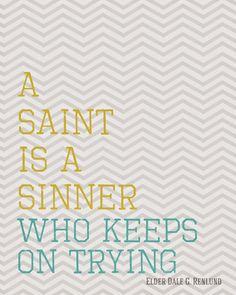 A saint is a sinner who keeps on trying. General Conference #TheCulturalHall #LDSConf