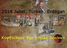 Willkommen in Deutschland: 1967 Jubelperser. 2014 Jubel, Türken, Erdogan. - Kopfschuss für freies Denken.