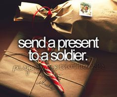 Send a present to a soldier...done...I used to do this every year...why did I stop?