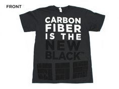 I want one...!!! Lol Carbon Fiber is the New Black - Bold T-Shirt - Accessories | Carbon Fiber Gear