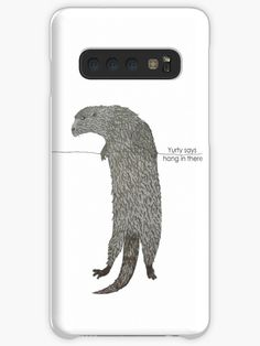 Gas fella Yurty Ahearne patron saint of the blindboy podcast says hang in there! Samsung Cases, Samsung Galaxy, Galaxy Design, Otter, Phone Cover, Protective Cases, Sayings, Lyrics, Otters