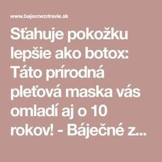 Sťahuje pokožku lepšie ako botox: Táto prírodná pleťová maska vás omladí aj o 10 rokov! - Báječné zdravie Health And Beauty, Health Fitness, Make Up, Health And Fitness, Makeup, Maquiagem, Fitness