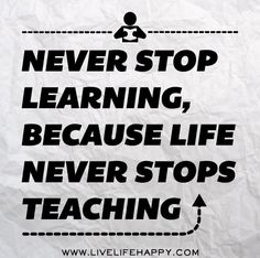 Never stop learning, because life never stops teaching. by deeplifequotes, via Flickr