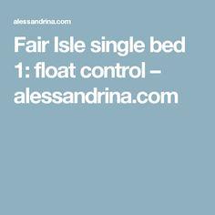 Fair Isle single bed 1: float control – alessandrina.com